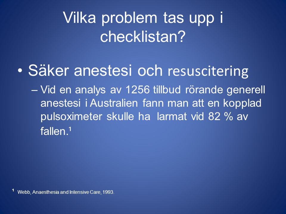 Vilka problem tas upp i checklistan? Säker anestesi och resuscitering –Vid en analys av 1256 tillbud rörande generell anestesi i Australien fann man a