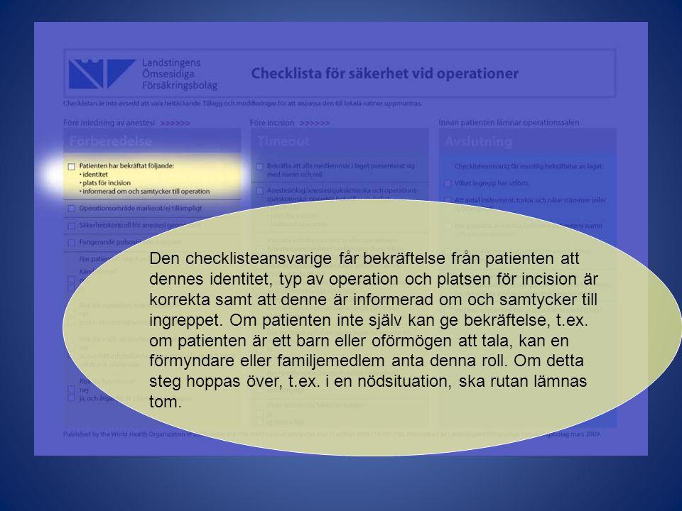 Den checklisteansvarige får bekräftelse från patienten att dennes identitet, typ av operation och platsen för incision är korrekta samt att denne är i