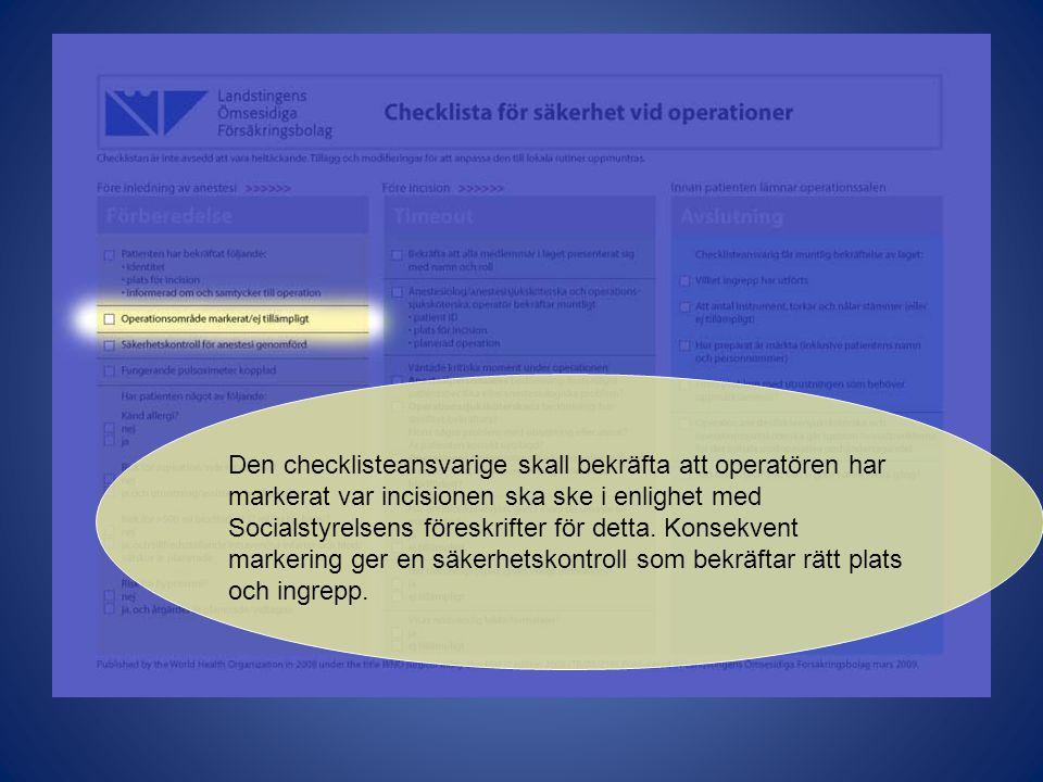 Den checklisteansvarige skall bekräfta att operatören har markerat var incisionen ska ske i enlighet med Socialstyrelsens föreskrifter för detta. Kons