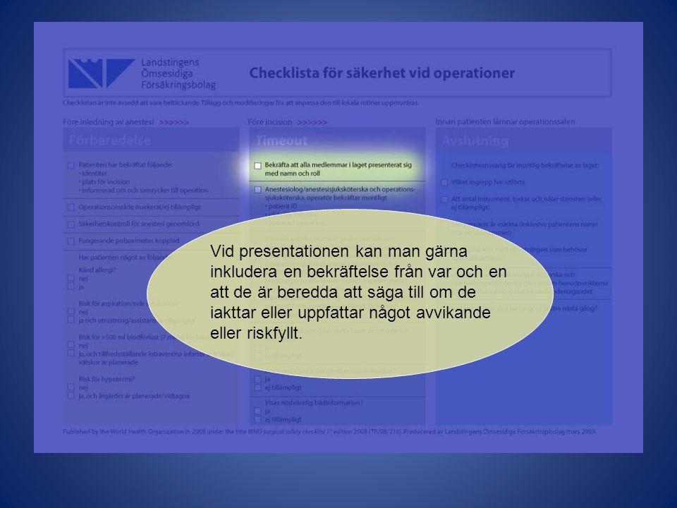 Vid presentationen kan man gärna inkludera en bekräftelse från var och en att de är beredda att säga till om de iakttar eller uppfattar något avvikand