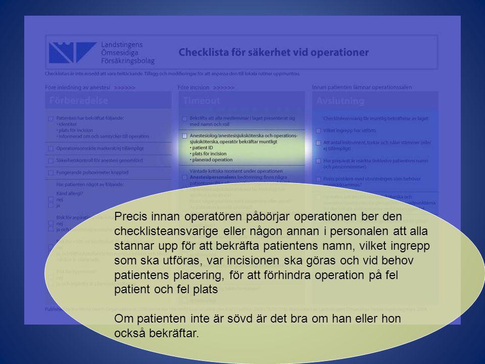 Precis innan operatören påbörjar operationen ber den checklisteansvarige eller någon annan i personalen att alla stannar upp för att bekräfta patiente