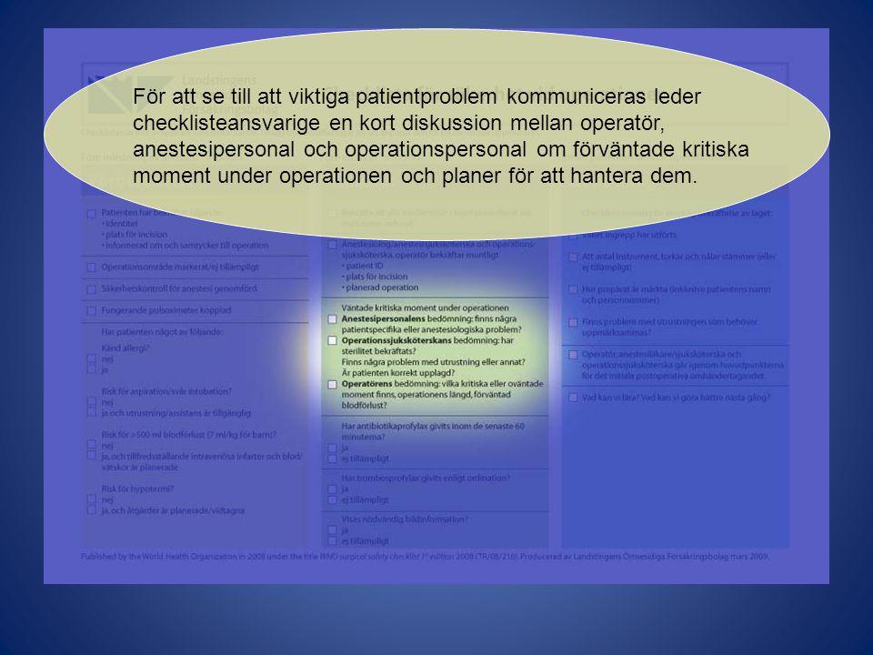 För att se till att viktiga patientproblem kommuniceras leder checklisteansvarige en kort diskussion mellan operatör, anestesipersonal och operationsp