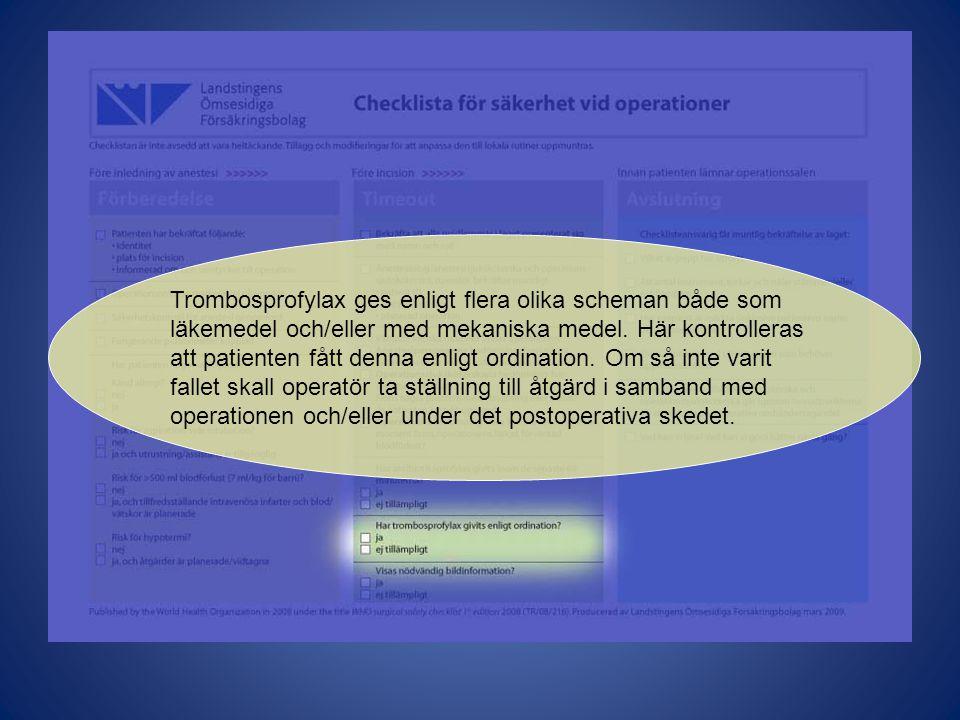 Trombosprofylax ges enligt flera olika scheman både som läkemedel och/eller med mekaniska medel. Här kontrolleras att patienten fått denna enligt ordi