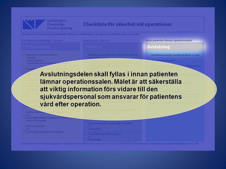 Avslutningsdelen skall fyllas i innan patienten lämnar operationssalen. Målet är att säkerställa att viktig information förs vidare till den sjukvårds