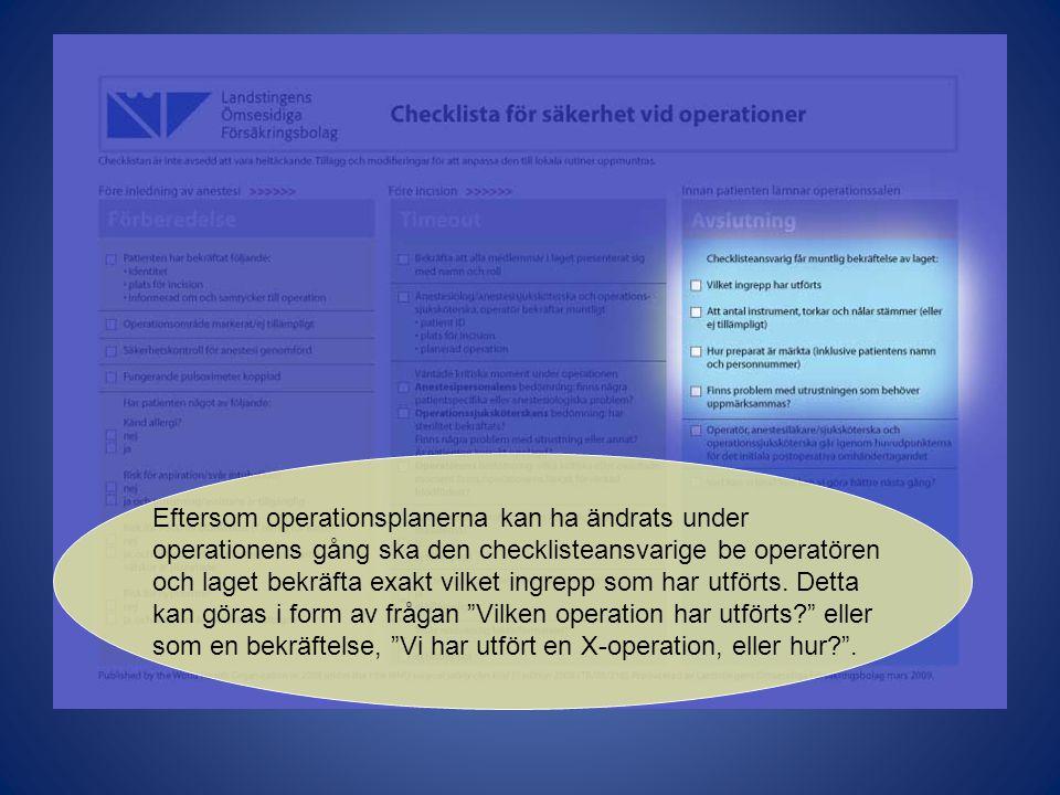 Eftersom operationsplanerna kan ha ändrats under operationens gång ska den checklisteansvarige be operatören och laget bekräfta exakt vilket ingrepp s