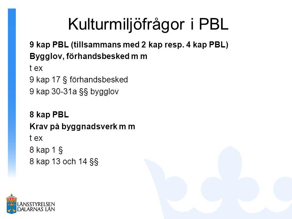 Kulturmiljöfrågor i PBL 9 kap PBL (tillsammans med 2 kap resp. 4 kap PBL) Bygglov, förhandsbesked m m t ex 9 kap 17 § förhandsbesked 9 kap 30-31a §§ b