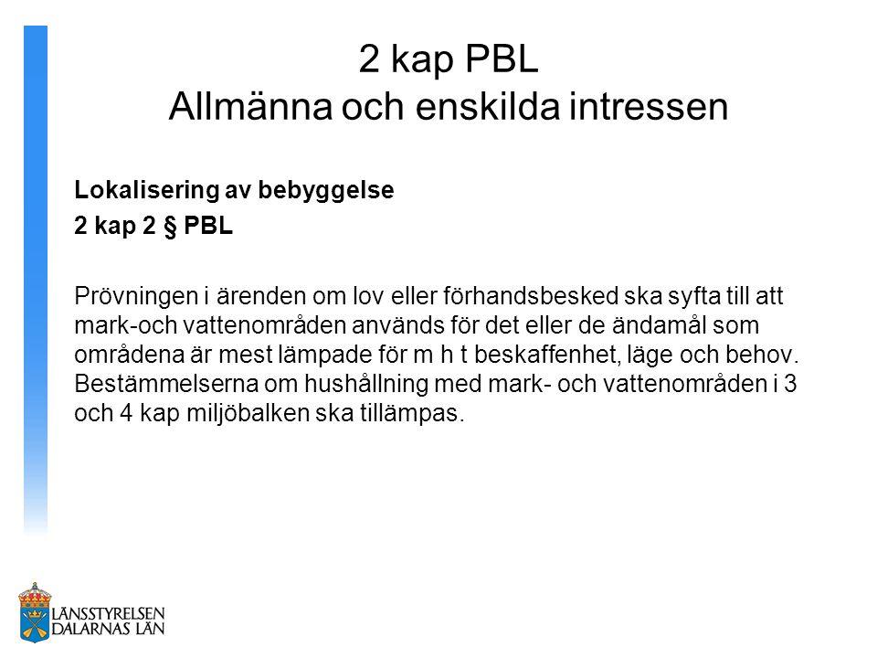 2 kap PBL Allmänna och enskilda intressen Lokalisering av bebyggelse 2 kap 2 § PBL Prövningen i ärenden om lov eller förhandsbesked ska syfta till att