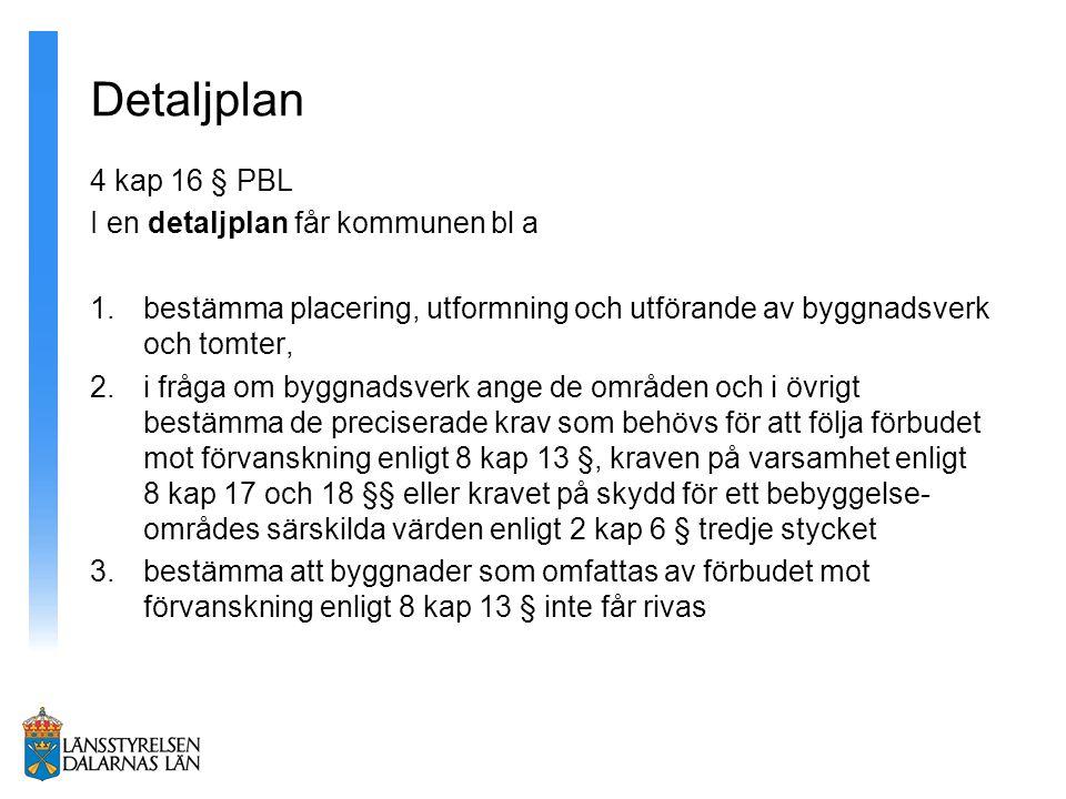 Detaljplan 4 kap 16 § PBL I en detaljplan får kommunen bl a 1.bestämma placering, utformning och utförande av byggnadsverk och tomter, 2.i fråga om by