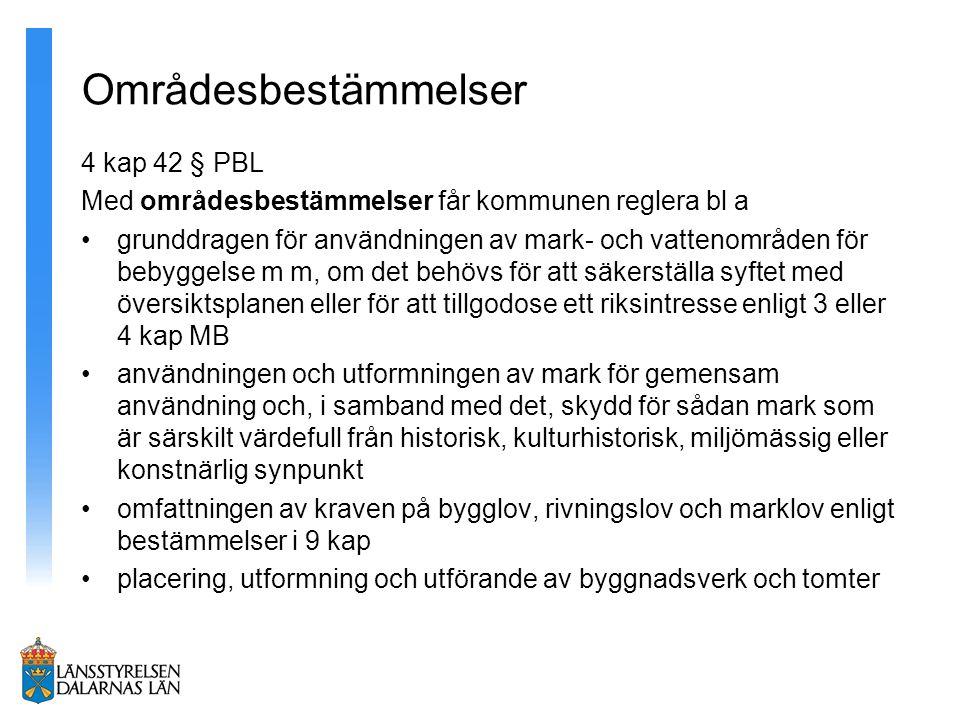 Områdesbestämmelser 4 kap 42 § PBL Med områdesbestämmelser får kommunen reglera bl a grunddragen för användningen av mark- och vattenområden för bebyg