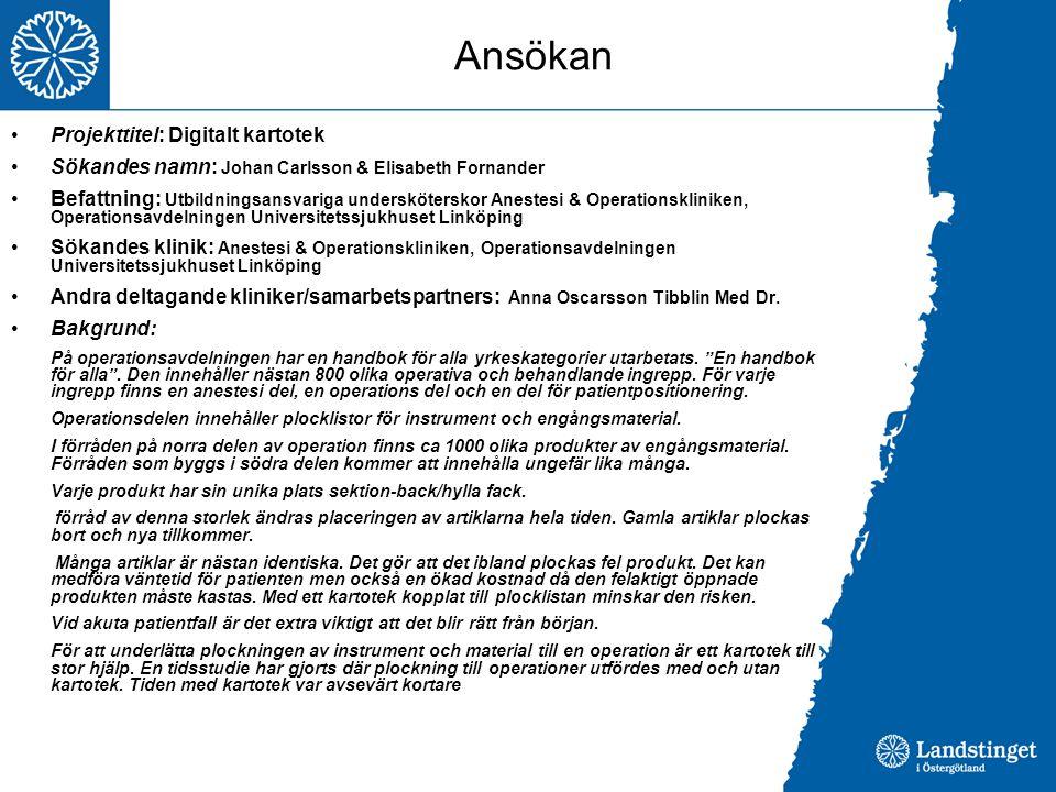 Ansökan Projekttitel: Digitalt kartotek Sökandes namn: Johan Carlsson & Elisabeth Fornander Befattning: Utbildningsansvariga undersköterskor Anestesi