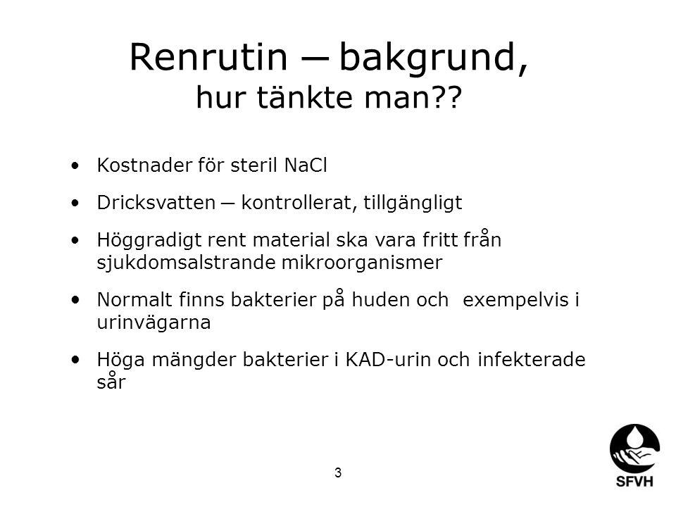 3 Renrutin ─ bakgrund, hur tänkte man?? Kostnader för steril NaCl Dricksvatten ─ kontrollerat, tillgängligt Höggradigt rent material ska vara fritt fr
