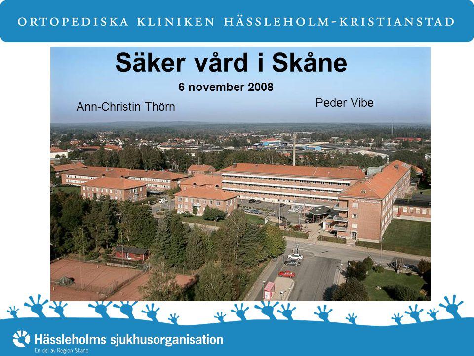 Säker vård i Skåne 6 november 2008 Ann-Christin Thörn Peder Vibe