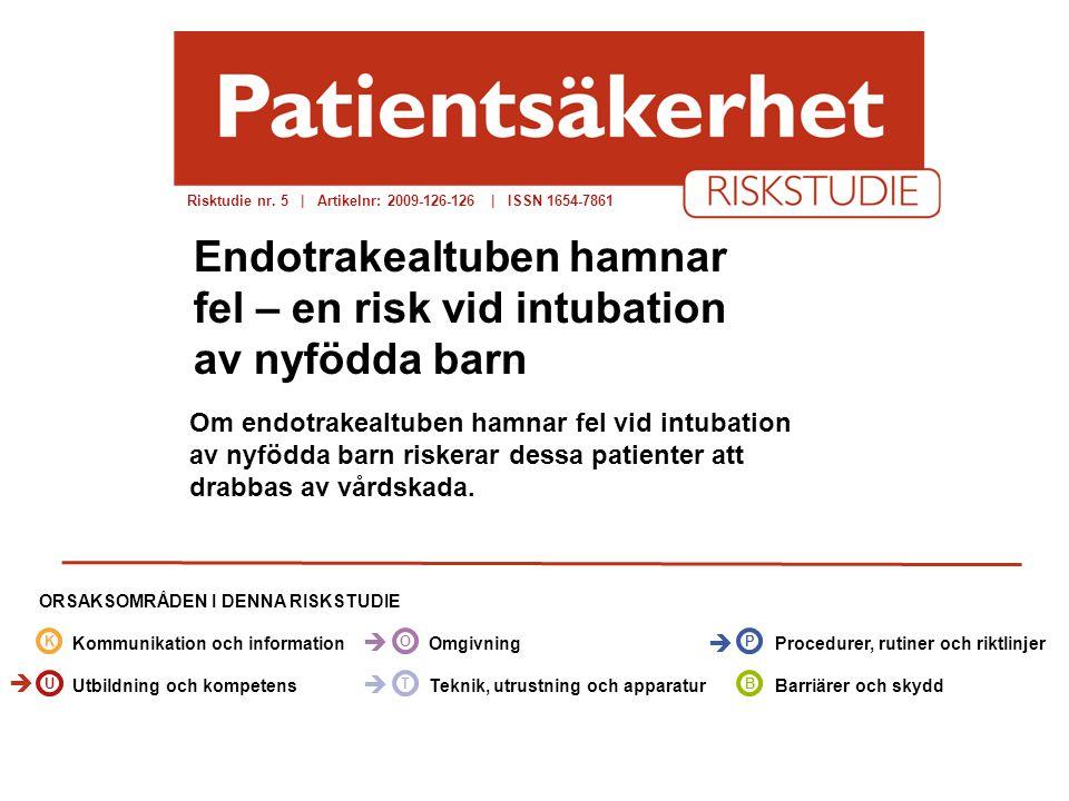 socialstyrelsen.se/patientsakerhet Om endotrakealtuben hamnar fel vid intubation av nyfödda barn riskerar dessa patienter att drabbas av vårdskada. Ri
