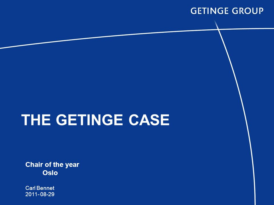 THE GETINGE CASE Chair of the year Oslo Carl Bennet 2011- 08-29