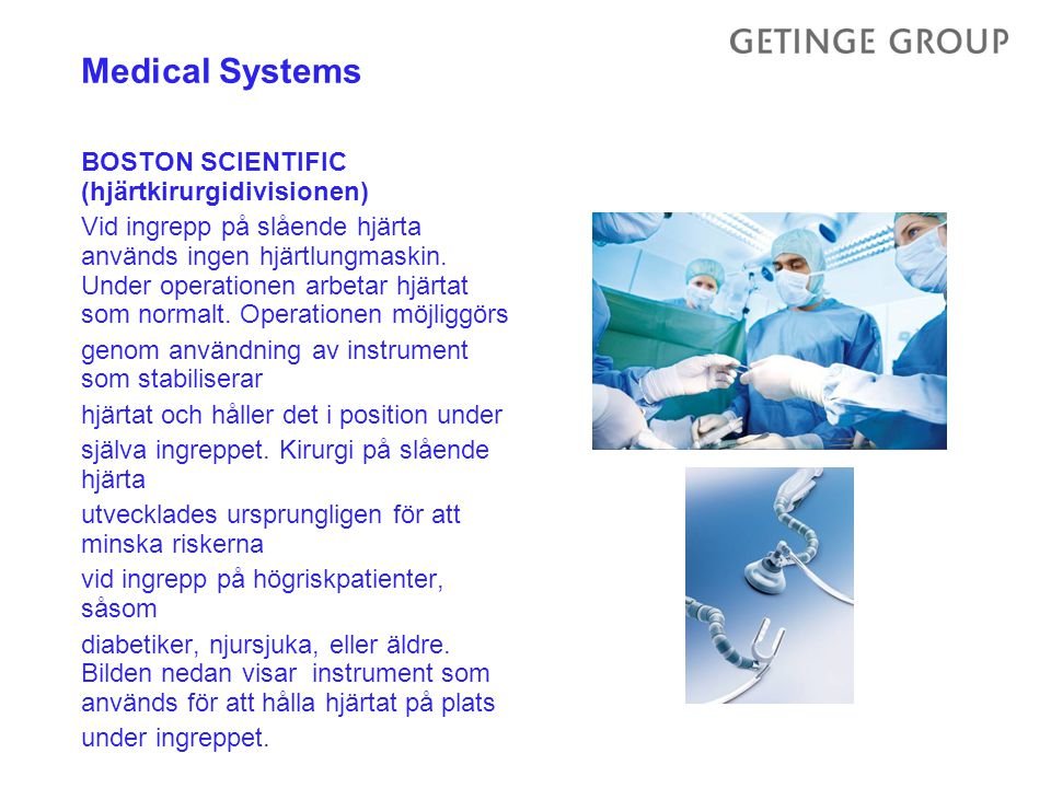 What made Getinge a world leader 1.Medical technology and health care a business with organic growth and high priority in industrialized countries as well as developing countries 2.Value, confidence, system and service important to the customers 3.Nischoriented 4.Market position No.