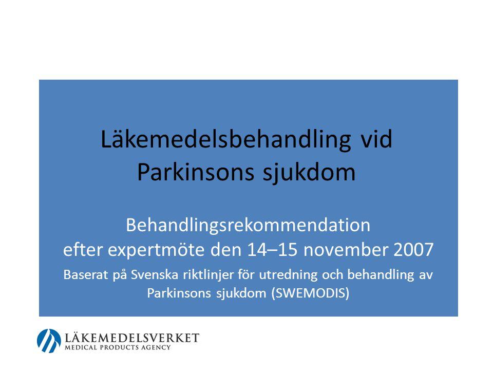 Läkemedelsbehandling vid Parkinsons sjukdom Behandlingsrekommendation efter expertmöte den 14–15 november 2007 Baserat på Svenska riktlinjer för utred