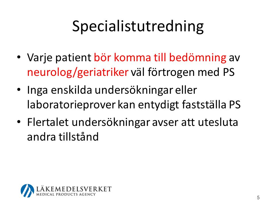 Specialistutredning Varje patient bör komma till bedömning av neurolog/geriatriker väl förtrogen med PS Inga enskilda undersökningar eller laboratorie