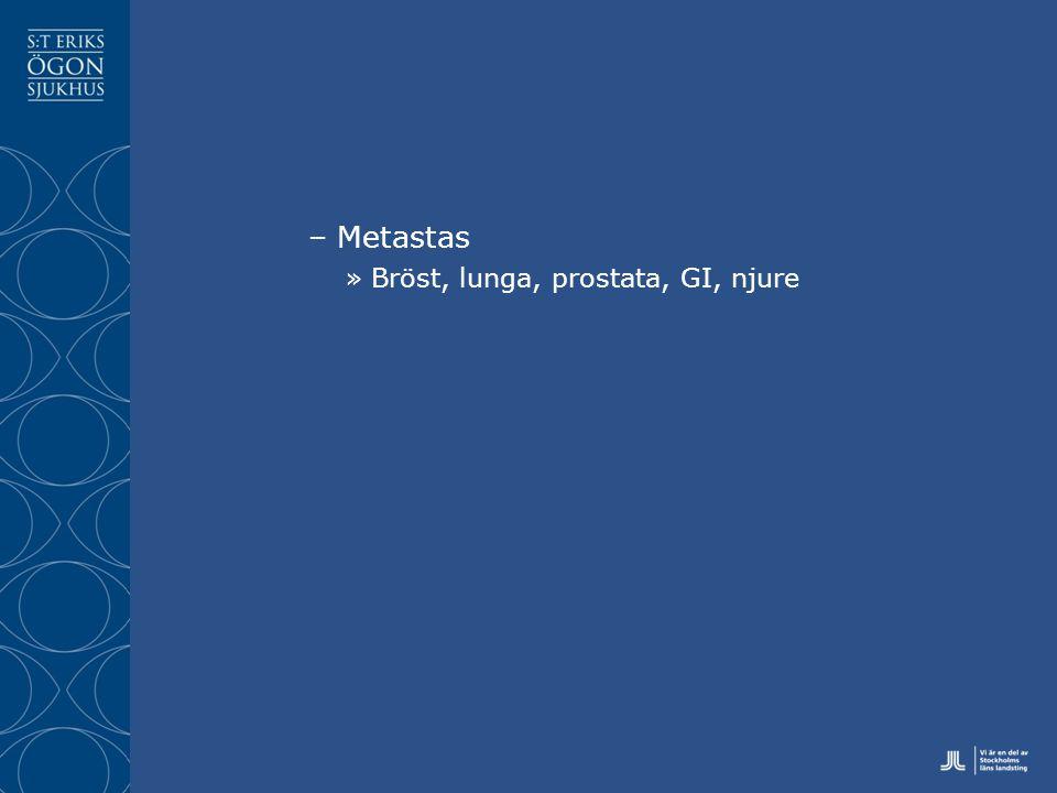 –Metastas »Bröst, lunga, prostata, GI, njure