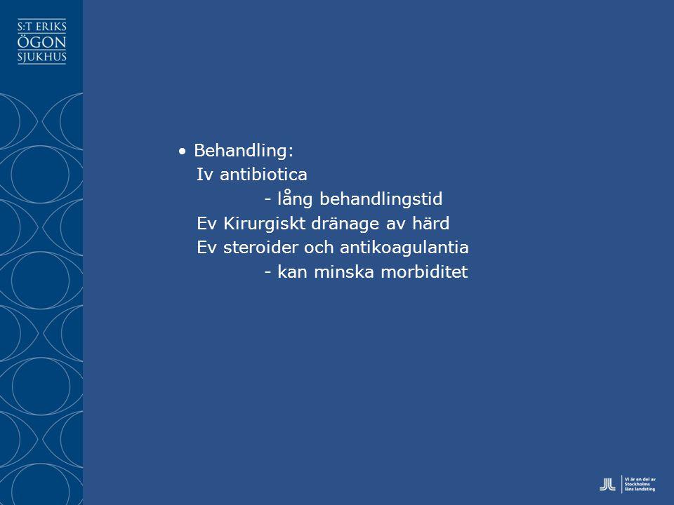 Behandling: Iv antibiotica - lång behandlingstid Ev Kirurgiskt dränage av härd Ev steroider och antikoagulantia - kan minska morbiditet