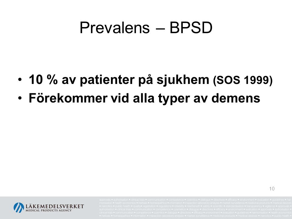 Prevalens – BPSD 10 % av patienter på sjukhem (SOS 1999) Förekommer vid alla typer av demens 10