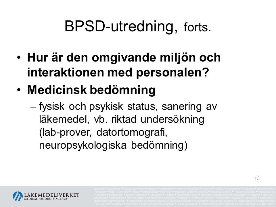 BPSD-utredning, forts. Hur är den omgivande miljön och interaktionen med personalen? Medicinsk bedömning –fysisk och psykisk status, sanering av läkem