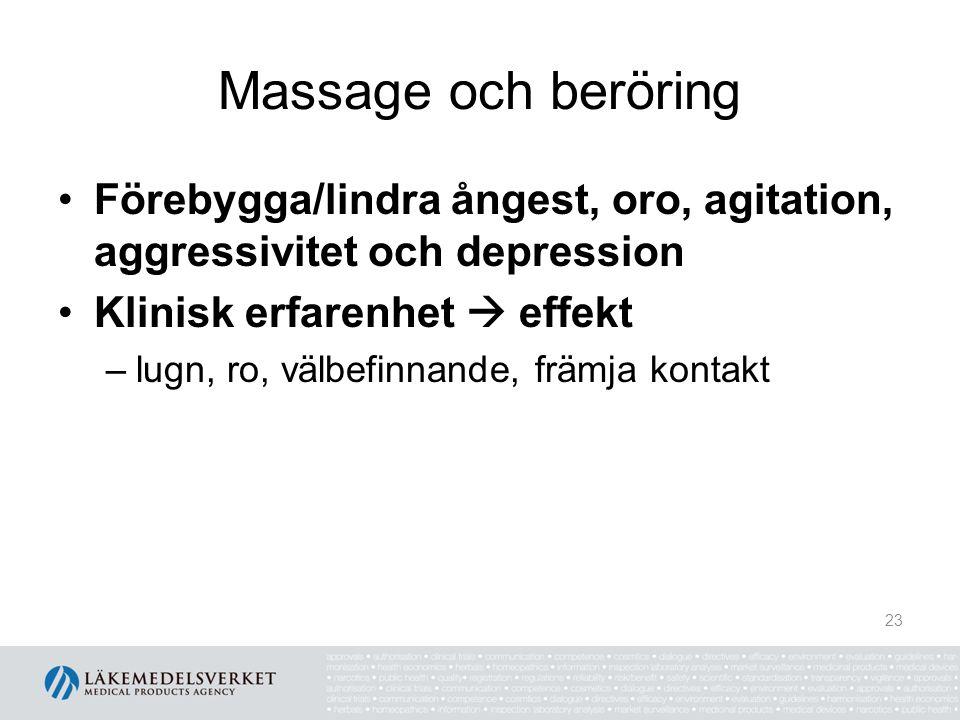 Massage och beröring Förebygga/lindra ångest, oro, agitation, aggressivitet och depression Klinisk erfarenhet  effekt –lugn, ro, välbefinnande, främj