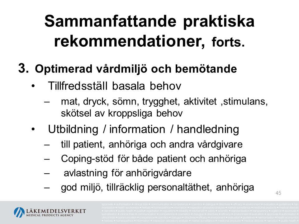 Sammanfattande praktiska rekommendationer, forts. 3. Optimerad vårdmiljö och bemötande Tillfredsställ basala behov –mat, dryck, sömn, trygghet, aktivi