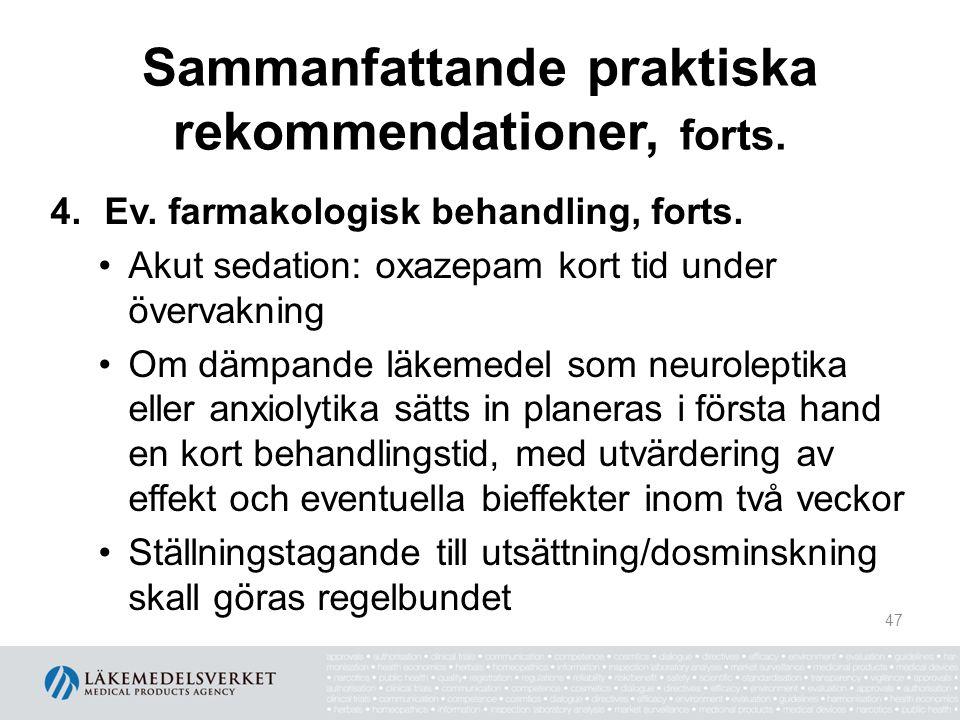 Sammanfattande praktiska rekommendationer, forts. 4.Ev. farmakologisk behandling, forts. Akut sedation: oxazepam kort tid under övervakning Om dämpand