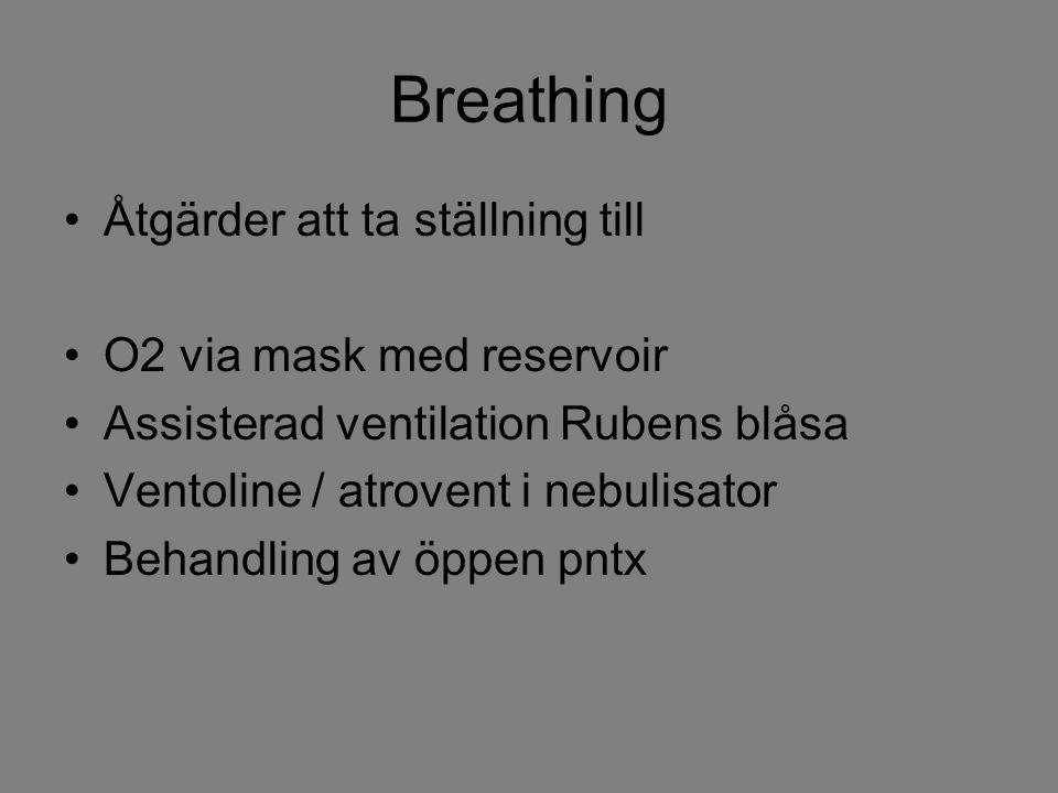 Breathing Åtgärder att ta ställning till O2 via mask med reservoir Assisterad ventilation Rubens blåsa Ventoline / atrovent i nebulisator Behandling a