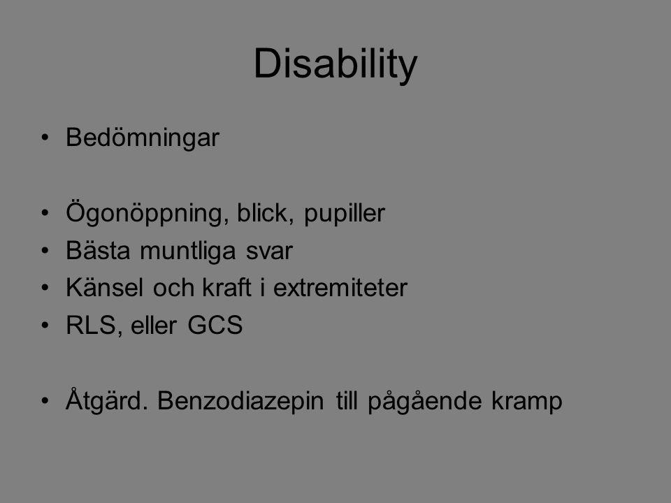 Disability Bedömningar Ögonöppning, blick, pupiller Bästa muntliga svar Känsel och kraft i extremiteter RLS, eller GCS Åtgärd. Benzodiazepin till pågå