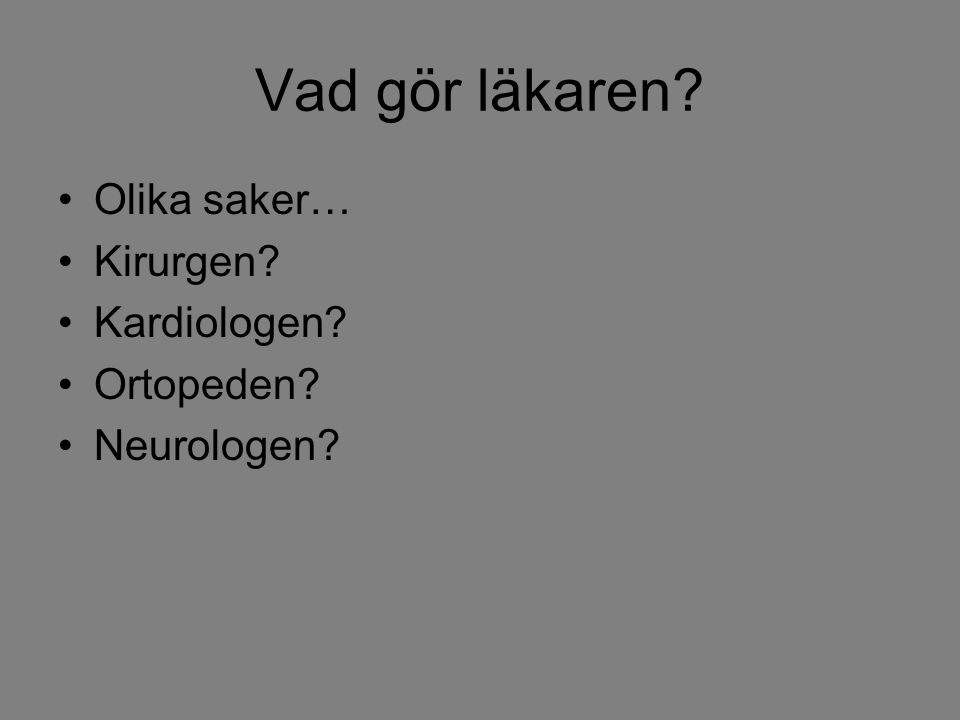 Vad gör läkaren? Olika saker… Kirurgen? Kardiologen? Ortopeden? Neurologen?