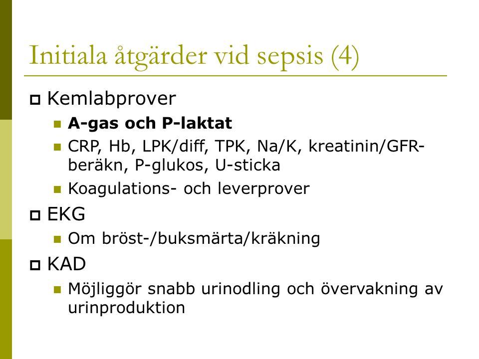 Initiala åtgärder vid sepsis (4)  Kemlabprover A-gas och P-laktat CRP, Hb, LPK/diff, TPK, Na/K, kreatinin/GFR- beräkn, P-glukos, U-sticka Koagulations- och leverprover  EKG Om bröst-/buksmärta/kräkning  KAD Möjliggör snabb urinodling och övervakning av urinproduktion