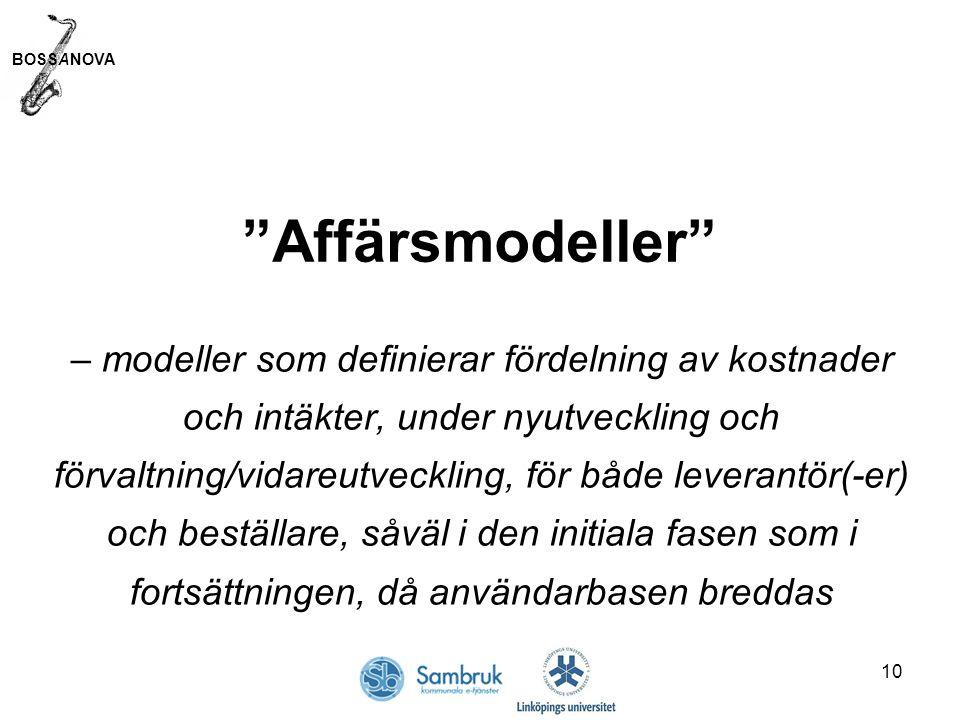 BOSSANOVA 10 Affärsmodeller – modeller som definierar fördelning av kostnader och intäkter, under nyutveckling och förvaltning/vidareutveckling, för både leverantör(-er) och beställare, såväl i den initiala fasen som i fortsättningen, då användarbasen breddas