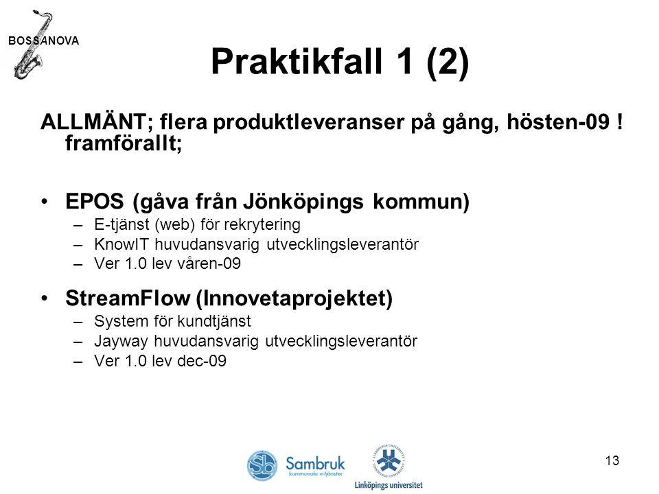 BOSSANOVA 13 Praktikfall 1 (2) ALLMÄNT; flera produktleveranser på gång, hösten-09 .