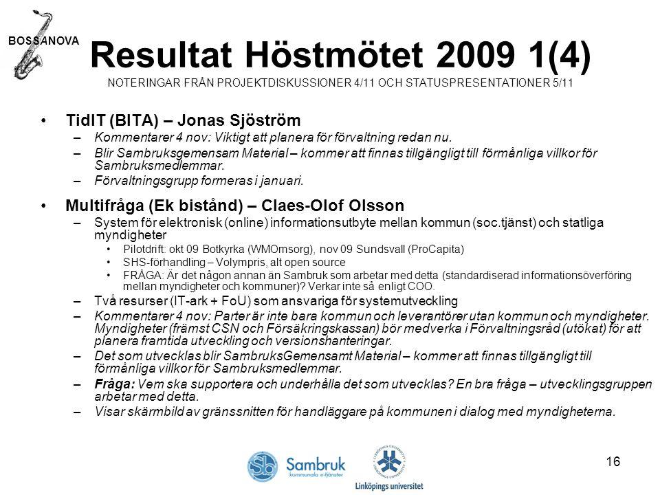 BOSSANOVA 16 Resultat Höstmötet 2009 1(4) NOTERINGAR FRÅN PROJEKTDISKUSSIONER 4/11 OCH STATUSPRESENTATIONER 5/11 TidIT (BITA) – Jonas Sjöström –Kommentarer 4 nov: Viktigt att planera för förvaltning redan nu.
