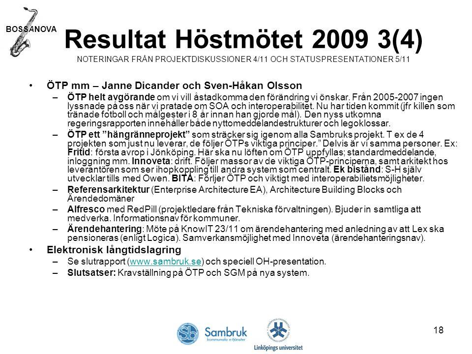BOSSANOVA 18 Resultat Höstmötet 2009 3(4) NOTERINGAR FRÅN PROJEKTDISKUSSIONER 4/11 OCH STATUSPRESENTATIONER 5/11 ÖTP mm – Janne Dicander och Sven-Håkan Olsson –ÖTP helt avgörande om vi vill åstadkomma den förändring vi önskar.