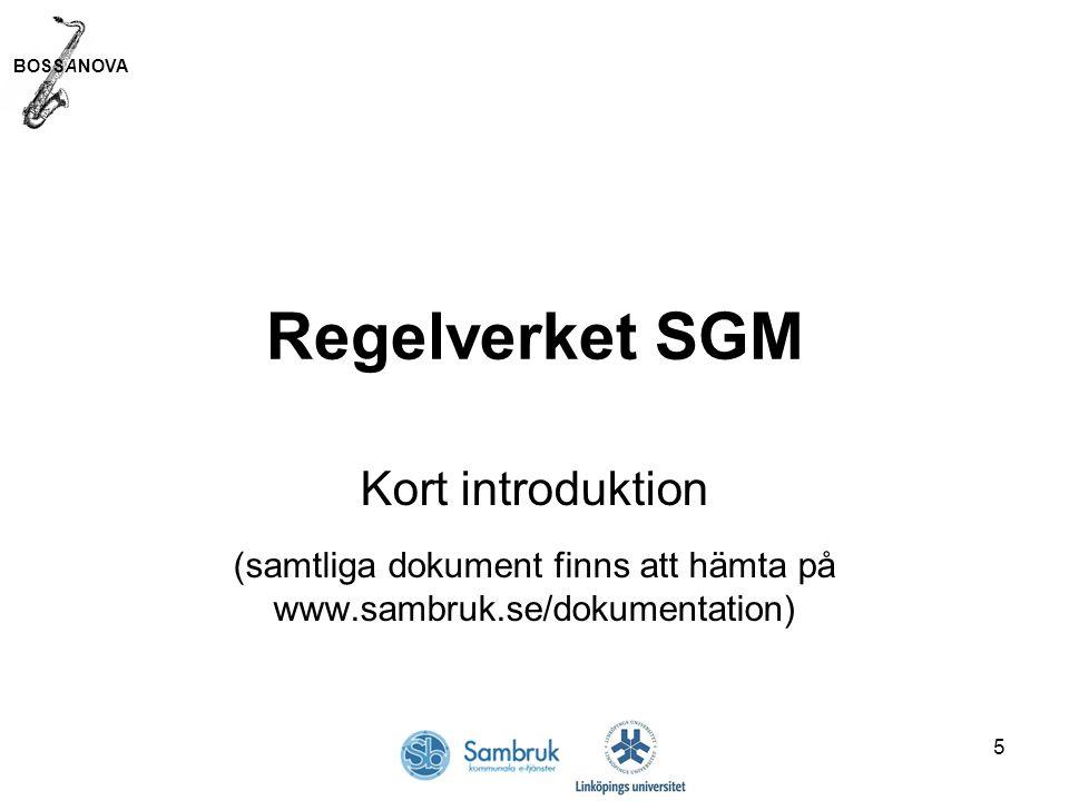 BOSSANOVA 5 Regelverket SGM Kort introduktion (samtliga dokument finns att hämta på www.sambruk.se/dokumentation)
