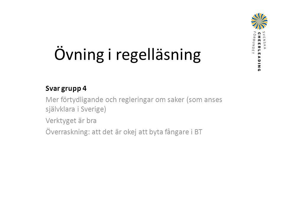 Övning i regelläsning Svar grupp 4 Mer förtydligande och regleringar om saker (som anses självklara i Sverige) Verktyget är bra Överraskning: att det