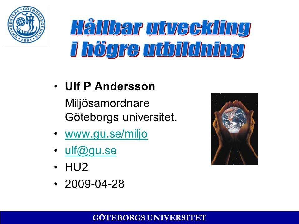 Ulf P Andersson Miljösamordnare Göteborgs universitet. www.gu.se/miljo ulf@gu.se HU2 2009-04-28 GÖTEBORGS UNIVERSITET