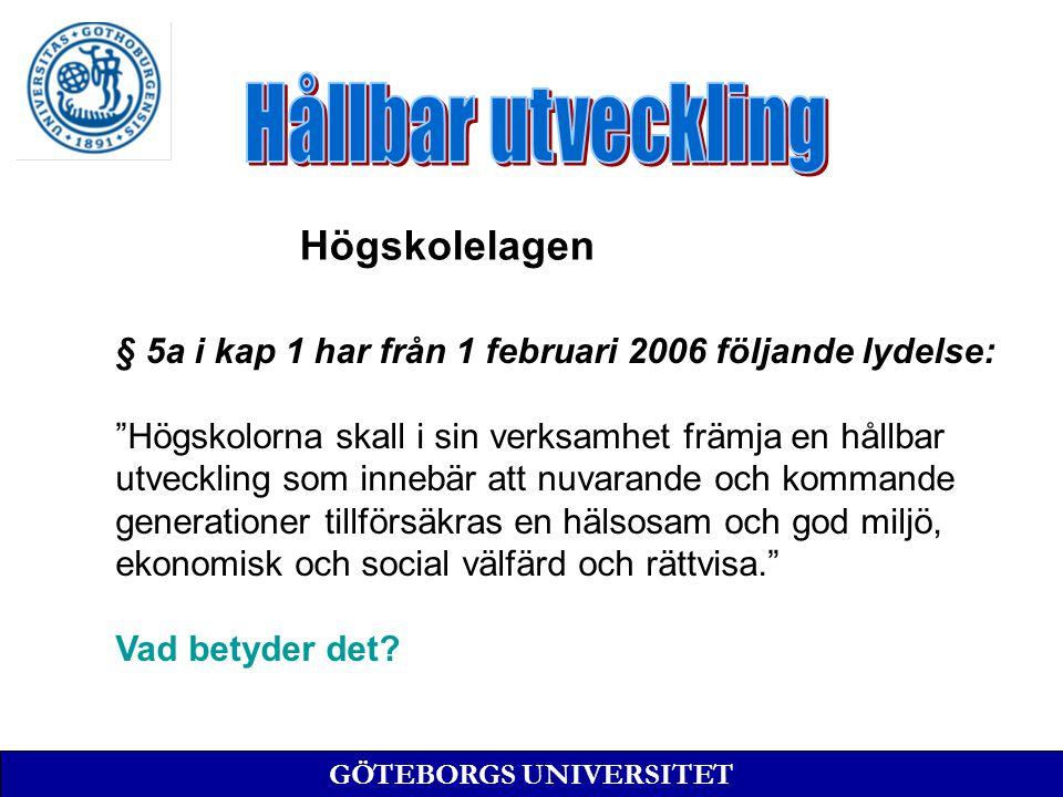 """§ 5a i kap 1 har från 1 februari 2006 följande lydelse: """"Högskolorna skall i sin verksamhet främja en hållbar utveckling som innebär att nuvarande och"""
