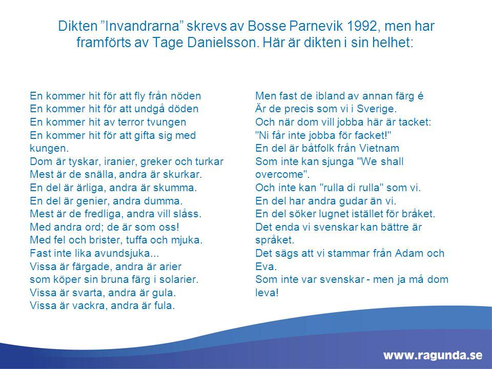 """Dikten """"Invandrarna"""" skrevs av Bosse Parnevik 1992, men har framförts av Tage Danielsson. Här är dikten i sin helhet: En kommer hit för att fly från n"""