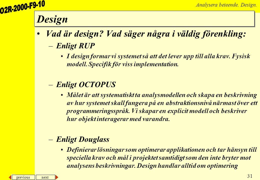 previous next 31 Analysera beteende. Design. Design Vad är design? Vad säger några i väldig förenkling: –Enligt RUP I design formar vi systemet så att