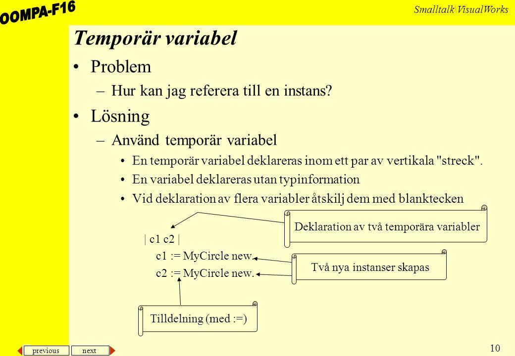 previous next 10 Smalltalk\VisualWorks Temporär variabel Problem –Hur kan jag referera till en instans.