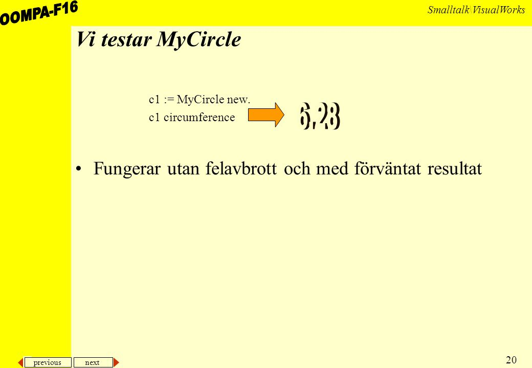 previous next 20 Smalltalk\VisualWorks Vi testar MyCircle c1 := MyCircle new.