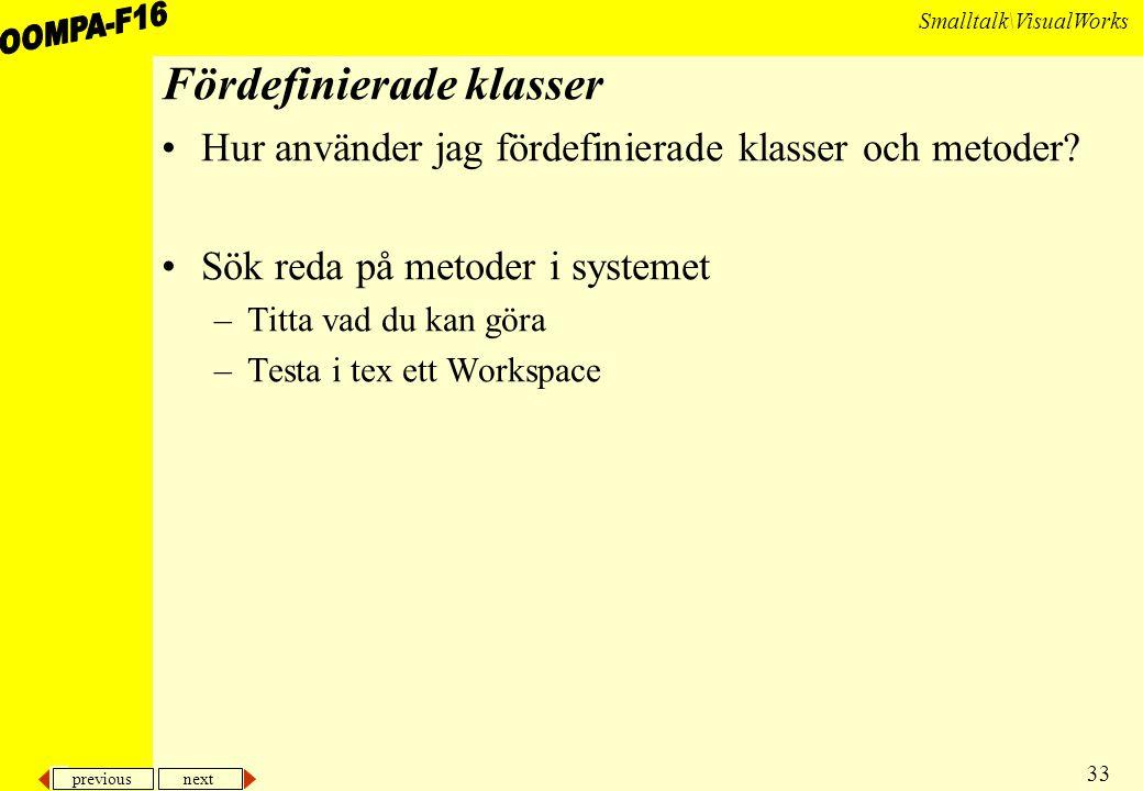 previous next 33 Smalltalk\VisualWorks Fördefinierade klasser Hur använder jag fördefinierade klasser och metoder.