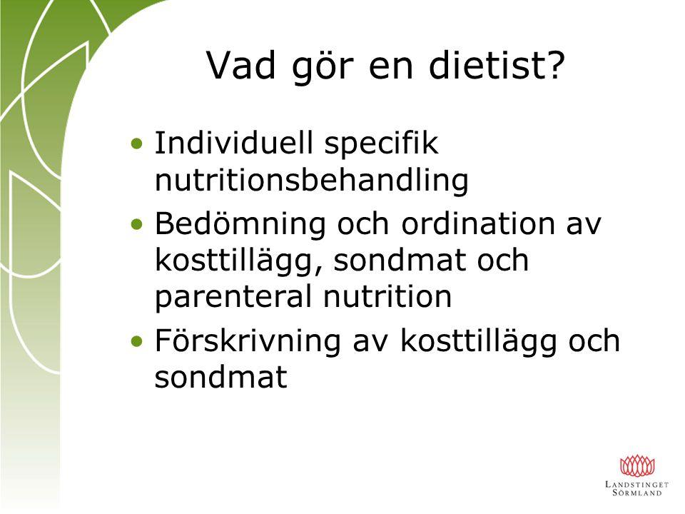 Vad gör en dietist? Individuell specifik nutritionsbehandling Bedömning och ordination av kosttillägg, sondmat och parenteral nutrition Förskrivning a