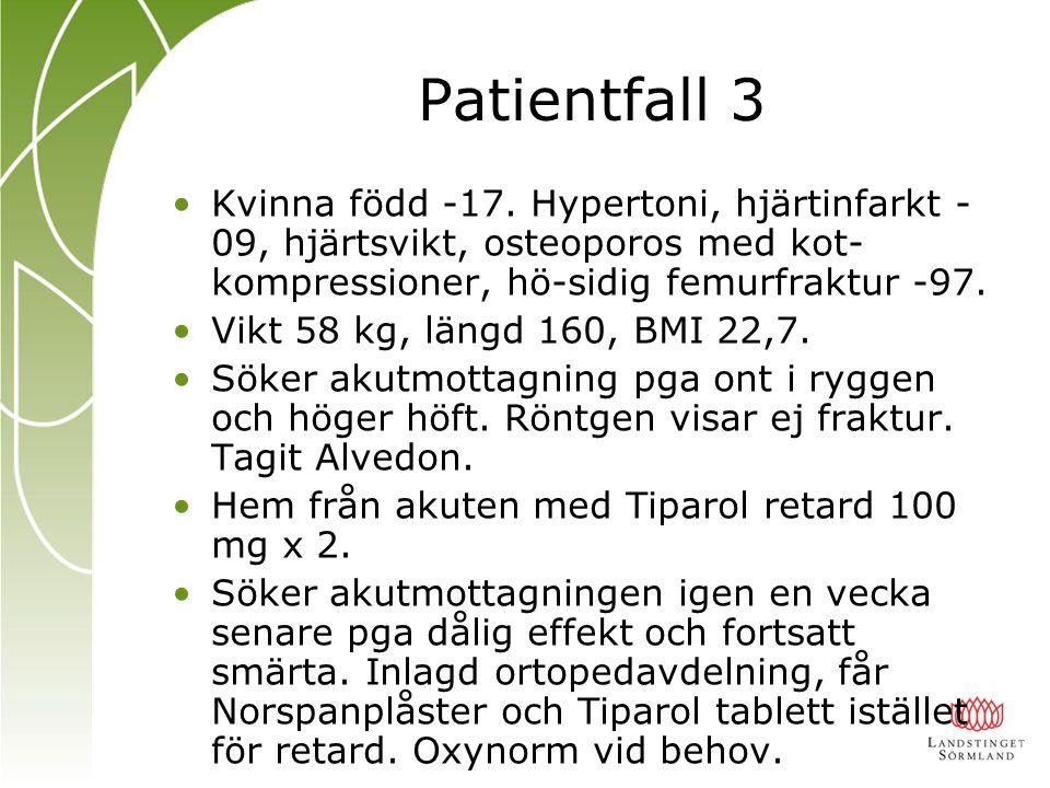Patientfall 3 Kvinna född -17. Hypertoni, hjärtinfarkt - 09, hjärtsvikt, osteoporos med kot- kompressioner, hö-sidig femurfraktur -97. Vikt 58 kg, län