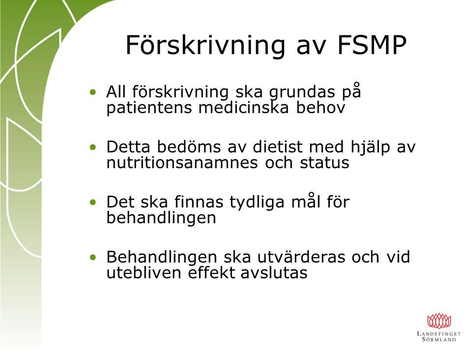 Förskrivning av FSMP All förskrivning ska grundas på patientens medicinska behov Detta bedöms av dietist med hjälp av nutritionsanamnes och status Det