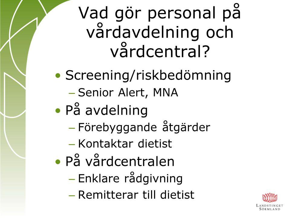 Vad gör personal på vårdavdelning och vårdcentral? Screening/riskbedömning – Senior Alert, MNA På avdelning – Förebyggande åtgärder – Kontaktar dietis