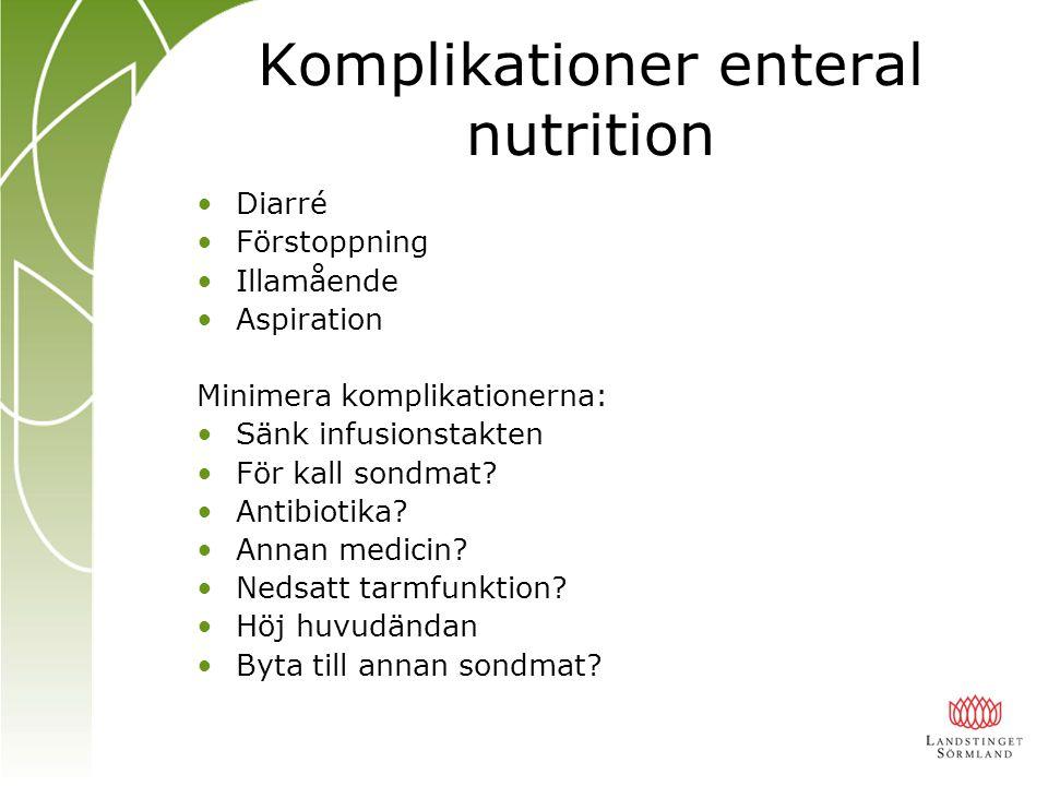 Komplikationer enteral nutrition Diarré Förstoppning Illamående Aspiration Minimera komplikationerna: Sänk infusionstakten För kall sondmat? Antibioti